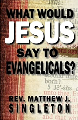 What Would Jesus Say to Evangelicals?