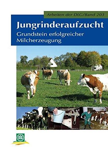 Jungrinderaufzucht: Grundlagen erfolgreicher Milcherzeugung (Arbeiten der DLG)