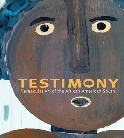 Testimony: Vernacular Art of the African-American South: The Ronald and June Shelp Collection
