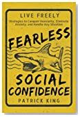 Fearless Social Confidence: Strategies to Conquer Insecurity, Eliminate Anxiety,