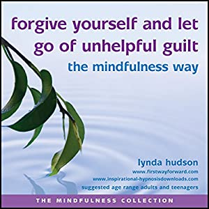 Forgive Yourself and Let Go of Unhelpful Guilt the Mindfulness Way Speech