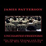 Uncharted Freedoms: The Obama Change and How Black Men Stop Believing   James Patterson
