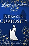 A Brazen Curiosity: A Regency Cozy (Beatrice Hyde-Clare Mysteries) (Volume 1) by  Lynn Messina in stock, buy online here