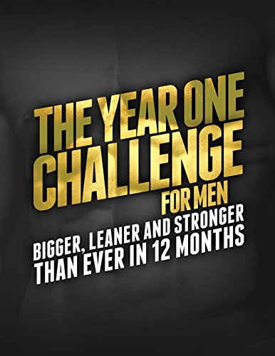 The Year 1 Challenge for Men: Bigger, Leaner, and Stronger Than Ever in 12 Months (Build Muscle, Get Lean, Stay Healthy Series) Paperback – February 20, 2014