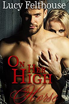 On Her High Horse: A Steamy Medical Romance Novella by [Felthouse, Lucy, Felthouse, Lucy]