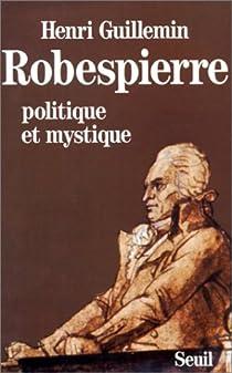 Robespierre: politique et mystique par Guillemin