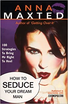 Book How to Seduce Your Dream Man: 100 Strategies To Bring Mr Right to Heel