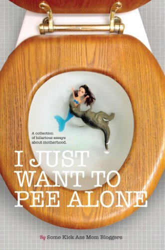 I JUST WANT TO PEE ALONE {I Just Want to Pee Alone} by Some Kick Ass Mom Bloggers