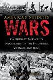 America's Needless Wars: Cautionary Tales of US