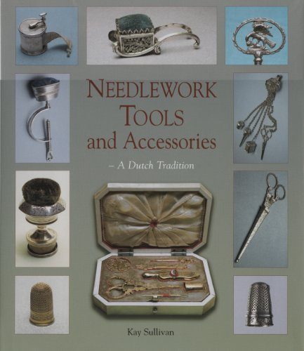 - Needlework Tools and Accessories: A Dutch Tradition--Made in Holland by Kay Sullivan (2004-08-30)
