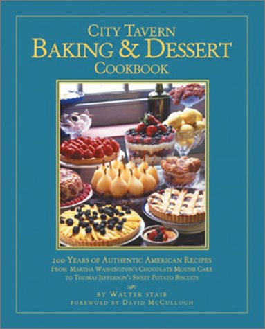 City Tavern Baking and Dessert Cookbook: 200 Years of Authentic American Recipes From Martha Washington's Chocolate Mousse Cake to Thomas Jefferson's Sweet Potato Biscuits (Chocolate Mousse Cakes)