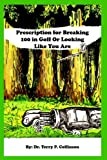 Prescription for Breaking 100 in Golf, Terry P. Collinson, 141845155X
