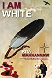 I Am White, Rita Makkannaw, 1480133833