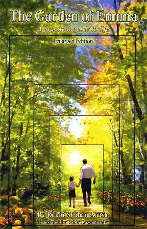 The Garden of Emuna: A Practical Guide to Life (The Garden Of Peace By Rabbi Shalom Arush)