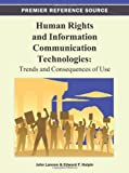 Human Rights and Information Communication Technologies : Trends and Consequences of Use, John Lannon, 146661918X