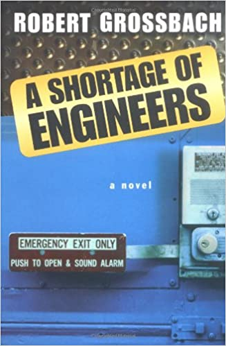 cd1c57d3 A Shortage of Engineers: A Novel: Robert Grossbach: 9780312275549:  Amazon.com: Books