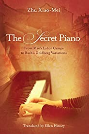 The Secret Piano: From Mao's Labor Camps to Bach's Goldberg Va