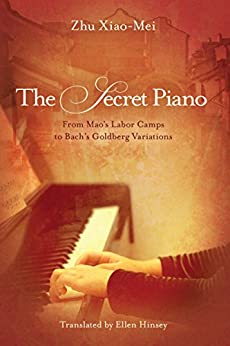 The Secret Piano: From Mao's Labor Camps to Bach's Goldberg Variations by [Xiao-Mei, Zhu]