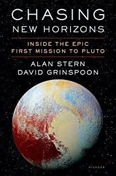 Chasing New Horizons: Inside the Epic First Mission to Pluto by Alan Stern and David Grinspoon