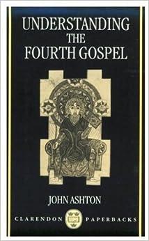Book Understanding the Fourth Gospel (Clarendons) by John Ashton (1993-06-10)