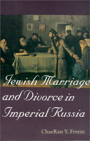 Jewish Marriage and Divorce in Imperial Russia (The Tauber Institute Series for the Study of European Jewry & HBI Se