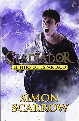 El hijo de Espartaco: Gladiador III Narrativas Históricas juvenil: Amazon.es: Simon Scarrow, Àngels Gimeno: Libros