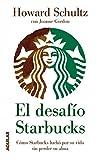 El desafío Starbucks: Cómo Starbucks luchó por su vida sin perder su alma