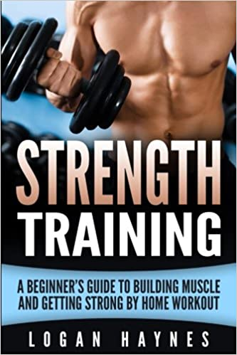 Strength Training: A Beginner's Guide to Building Muscle and Getting Strong by Home Workout