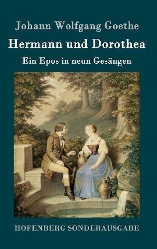 Hermann und Dorothea: Ein Epos in neun Gesängen
