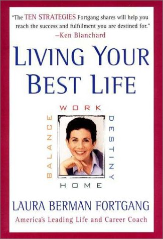 Living Your Best Life : Work, Home, Balance, Destiny: Ten Strategies for Getting from Where You Are to Where You're Meant to Be (10 Best Work From Home Jobs)