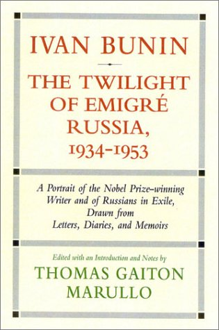 Ivan Bunin: The Twilight of Emigre Russia, 1934-1953: A Portrait from Letters, Diaries, and Memoirs (Vol 3) pdf epub