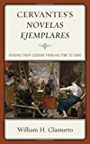 img - for Cervantes's Novelas ejemplares: Reading their Lessons from His Time to Ours by William H. Clamurro (2015-09-17) book / textbook / text book