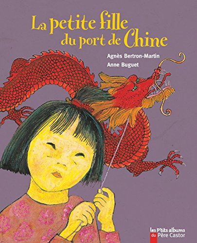 Les P'tits albums du Pere Castor: La petite fille du port de Chine