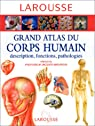 Grand atlas du corps humain : descriptions, fonctions, pathologies par Collectif
