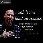 Kind Awareness: Guided Meditations for an Inner Revolution | Noah Levine