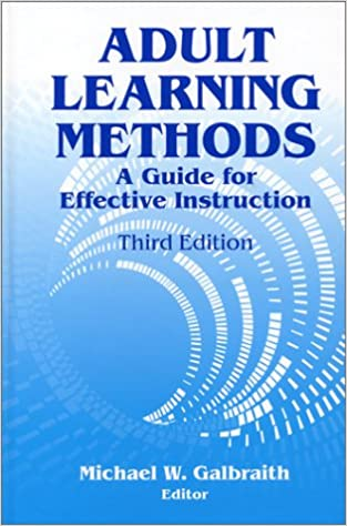 Adult Learning Methods A Guide For Effective Instruction 3rd Ed
