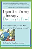 Insulin Pump Therapy Demystified, Gabrielle Kaplan-Mayer, 1569245088