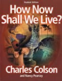 How Now Shall We Live, Student Edition, Chuck Colson, 0633004510
