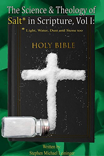 The Science & Theology of Salt* in Scripture, Vol. I: *Light, Water, Dust, and Stone too (Ashes To Ashes Dust To Dust Scripture)