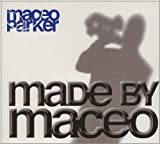 Made By Maceo by Maceo Parker (2007-12-04)