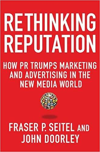 Rethinking Reputation: How PR Trumps Marketing and Advertising in the New Media World: Amazon.es: Fraser P. Seitel, John Doorley: Libros en idiomas ...