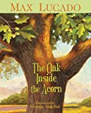 The Oak Inside the Acorn, Max Lucado, 1400317339