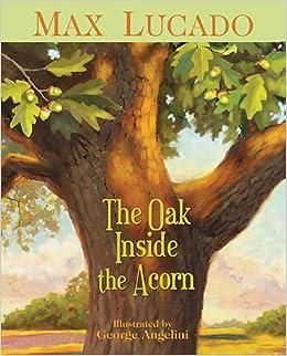 6e145a35b8df Amazon.com  The Oak Inside the Acorn (9781400317332)  Max Lucado  Books