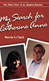 My Search for Catherine Anne, Barrie Clark, 1550282034