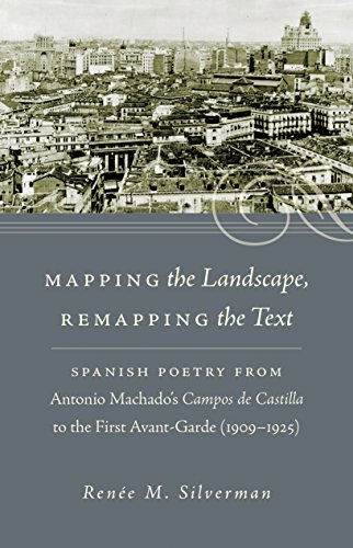 Mapping the Landscape, Remapping the Text: Spanish Poetry from Antonio Machado's Campos de Castilla to the First Avant-G