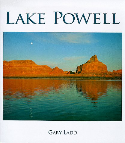 Lake Powell: A Photographic Essay Of Glen Canyon National Recreation Area