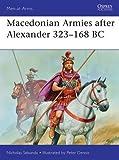Macedonian Armies after Alexander, 323-168 BC (Men-at-Arms, Band 477)