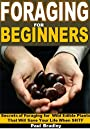 Foraging for Beginners: Secrets of Foraging Wild Edible Plants That Will Save Your Life When SHTF