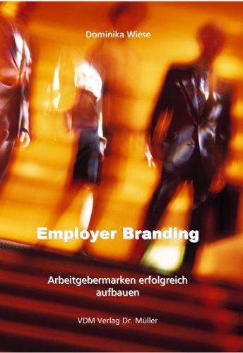 Employer Branding: Arbeitgebermarken erfolgreich aufbauen