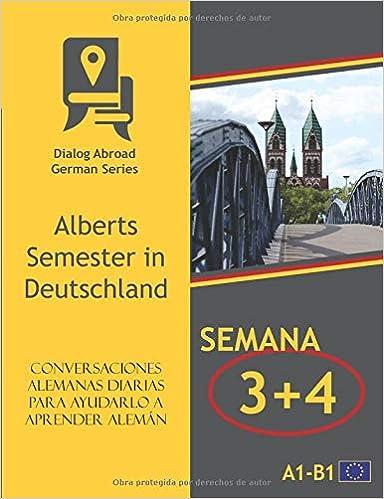 Conversaciones alemanas diarias para ayudarlo a aprender alemán - Semana 3/Semana 4: Alberts Semester in Deutschland (quincena) (Spanish Edition) (Spanish)